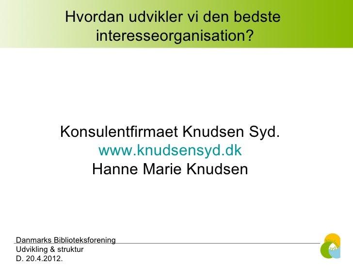 Hvordan udvikler vi den bedste                 interesseorganisation?           Konsulentfirmaet Knudsen Syd.             ...