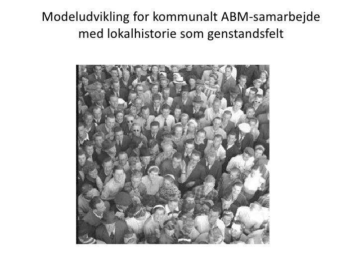 Modeludvikling for kommunalt ABM-samarbejde med lokalhistorie som genstandsfelt<br />