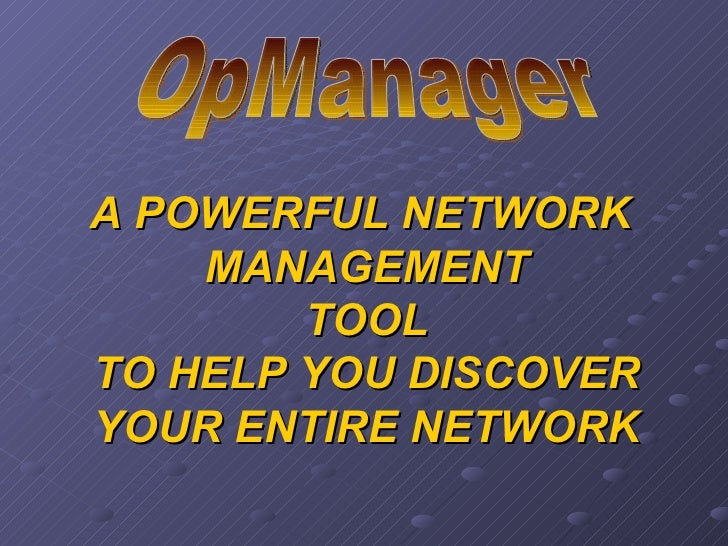 OpManager A POWERFUL NETWORK  MANAGEMENT TOOL TO HELP YOU DISCOVER YOUR ENTIRE NETWORK