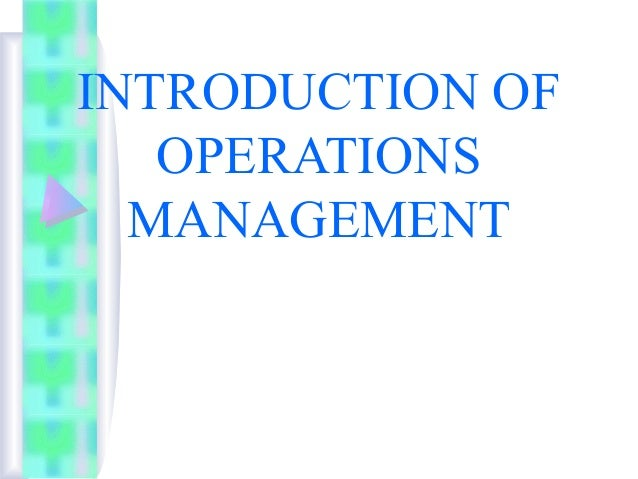 INTRODUCTION OF OPERATIONS MANAGEMENT