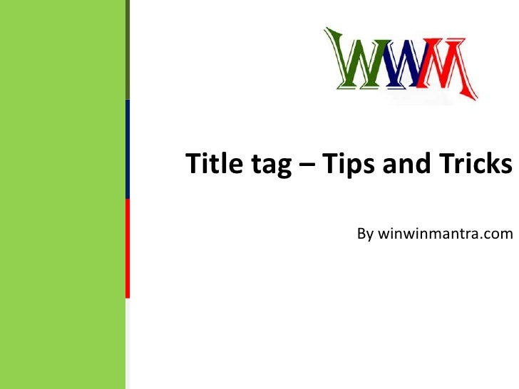 Title tag – Tips and Tricks<br />By winwinmantra.com<br />