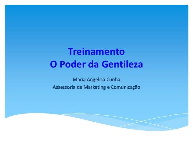 Treinamento O Poder da Gentileza Maria Angélica Cunha Assessoria de Marketing e Comunicação