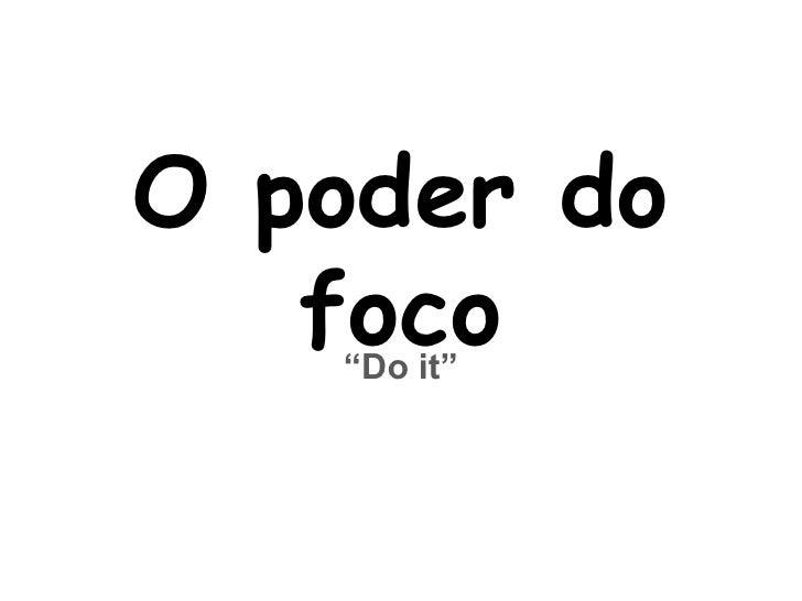 """O poder do   foco   """"Do it"""""""