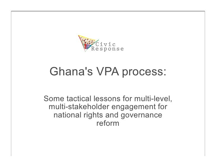 Ghana's VPA process:  Some tactical lessons for multi-level,  multi-stakeholder engagement for   national rights and gover...