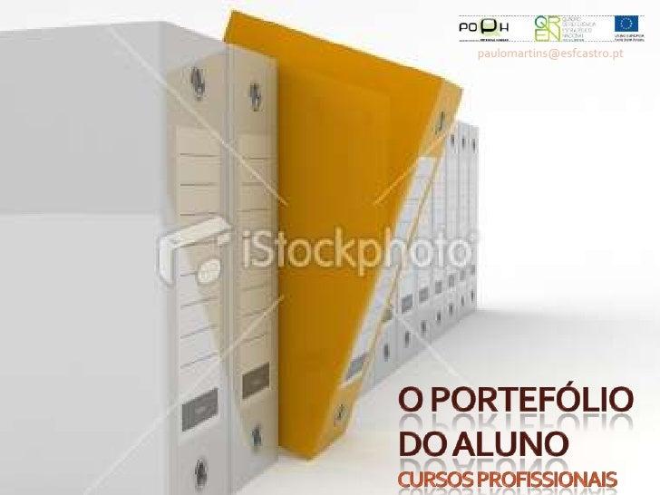 paulomartins@esfcastro.pt<br />O PORTEFÓLIO DO ALUNOCursos Profissionais<br />