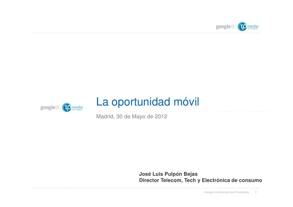 La oportunidad móvilMadrid, 30 de Mayo de 2012               José Luis Pulpón Bejas               Director Telecom, Tech y...