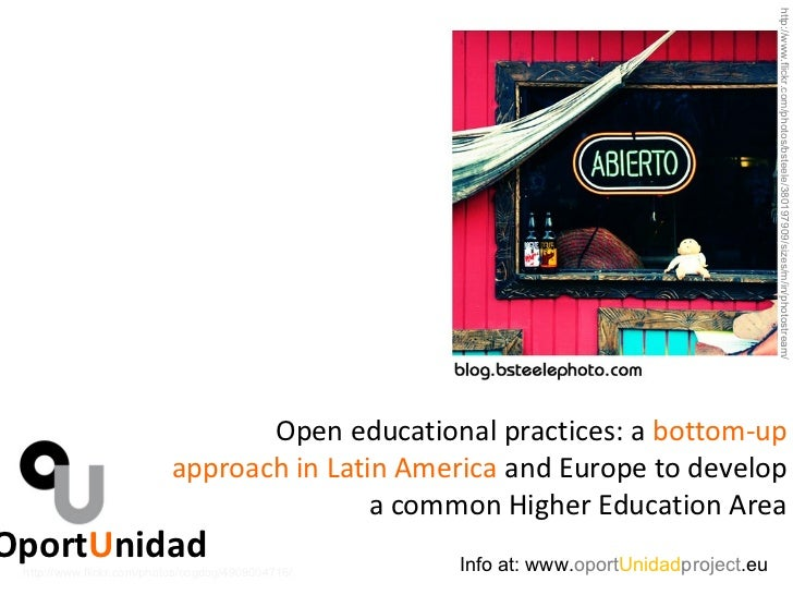 OportUnidad - Open Educational Practices: a bottom-up approach in Latin America and Europe to develop a common Higher Education