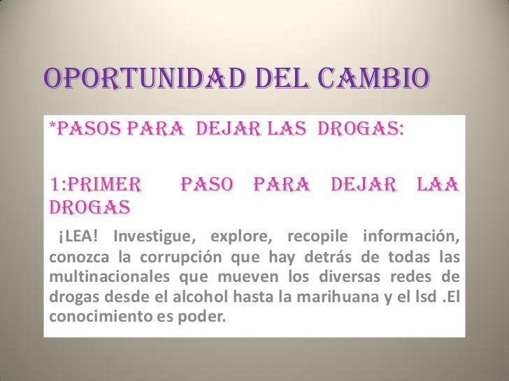OPORTUNIDAD DEL CAMBIO*PASOS PARA DEJAR LAS DROGAS:1:PRIMER         PASO PARA DEJAR LAADROGAS ¡LEA! Investigue, explore, r...