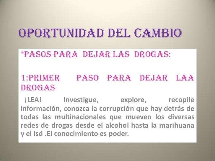 OPORTUNIDAD DEL CAMBIO*PASOS PARA DEJAR LAS DROGAS:1:PRIMER        PASO PARA DEJAR LAADROGAS  ¡LEA!        Investigue,    ...