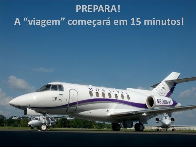 """PREPARA! A """"viagem"""" começará em 15 minutos!"""