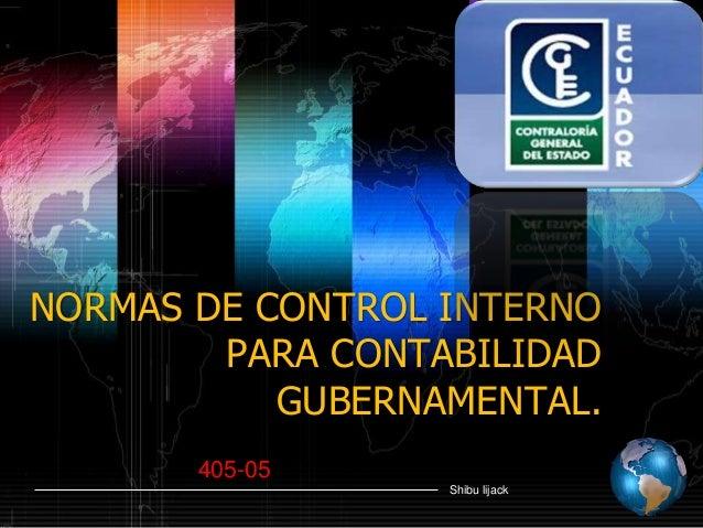 NORMAS DE CONTROL INTERNO        PARA CONTABILIDAD           GUBERNAMENTAL.       405-05                  Shibu lijack