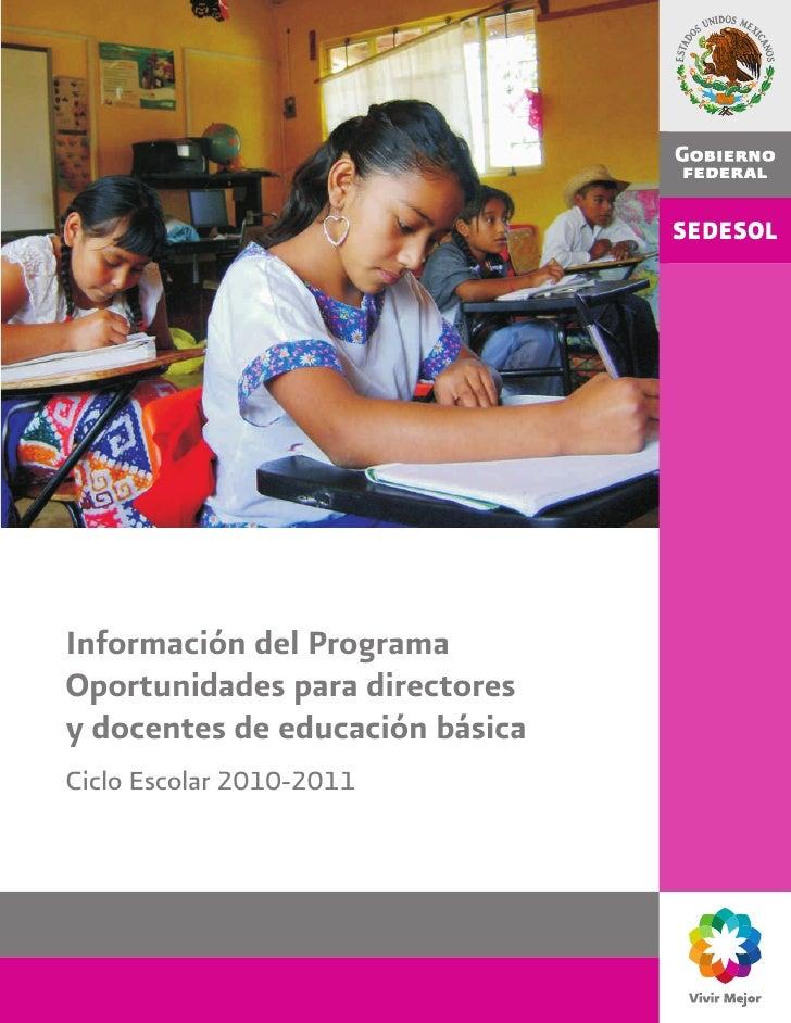 Información del ProgramaOportunidades para directoresy docentes de educación básicaCiclo Escolar 2010-2011