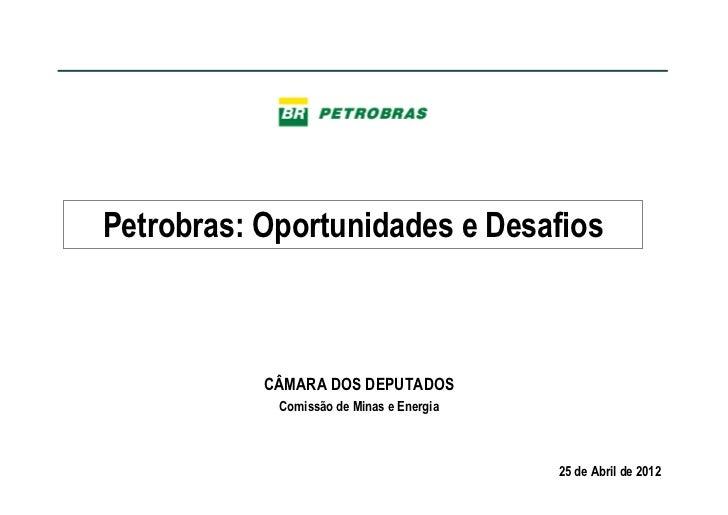 Petrobras: Oportunidades e Desafios           CÂMARA DOS DEPUTADOS            Comissão de Minas e Energia                 ...