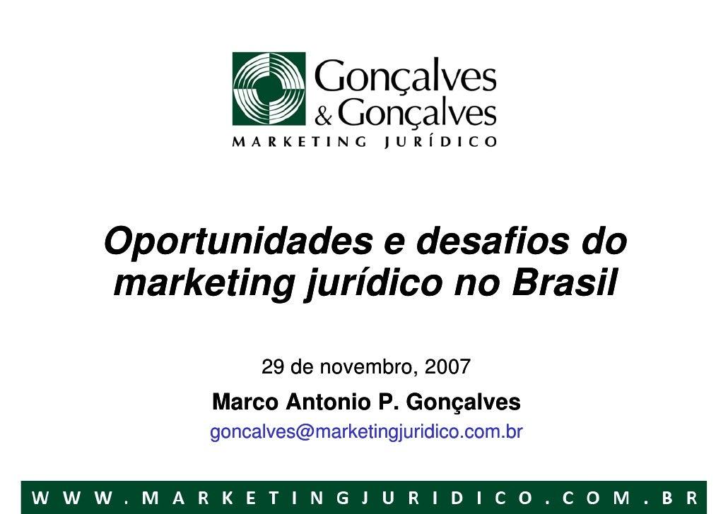 Oportunidades e desafios do marketing jurídico no Brasil            29 de novembro, 2007      Marco Antonio P. Gonçalves  ...