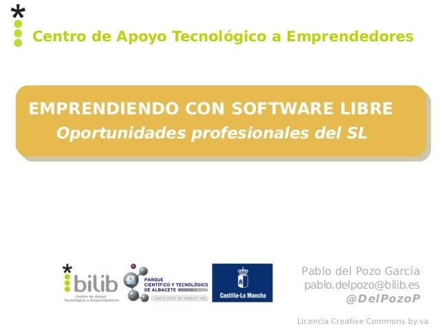 Centro de Apoyo Tecnológico a EmprendedoresEMPRENDIENDO CON SOFTWARE LIBRE  Oportunidades profesionales del SL            ...