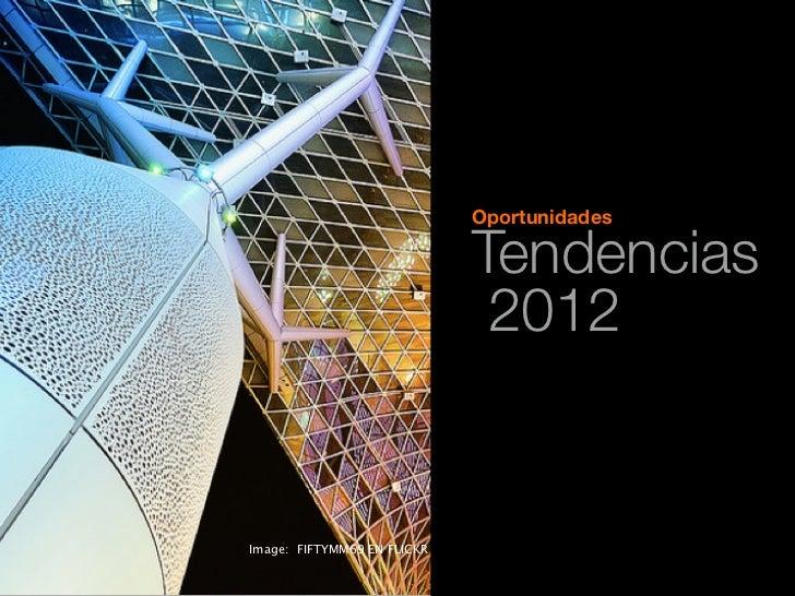Oportunidades                             Tendencias                              2012Image: FIFTYMM69 EN FLICKR