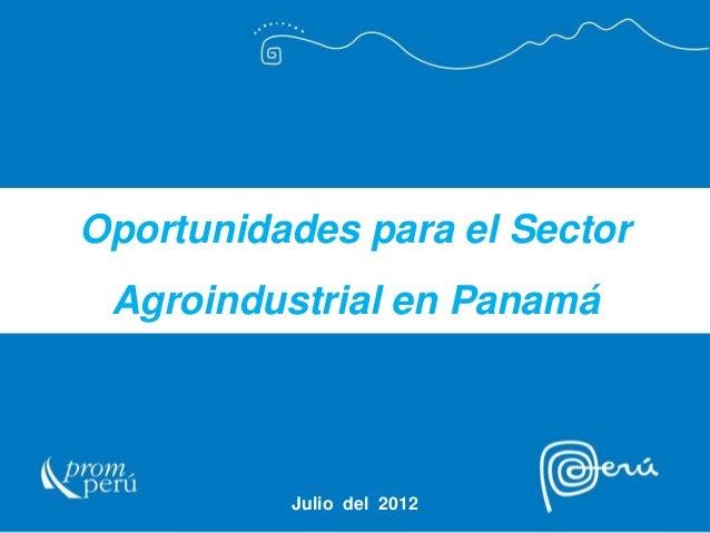 Oportunidades para el SectorAgroindustrial en PanamáJulio del 2012