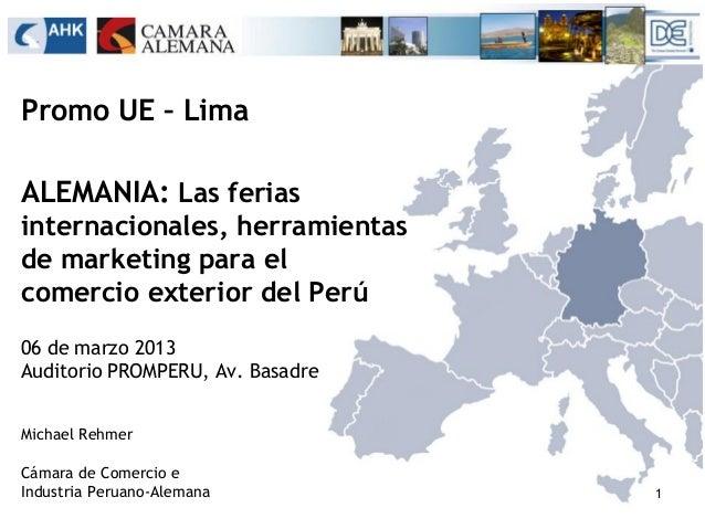 Promo UE – Lima ALEMANIA: Las ferias internacionales, herramientas de marketing para el comercio exterior del Perú 06 de m...