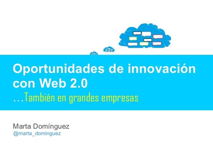 Oportunidades de innovación con Web 2.0   … También en grandes empresas