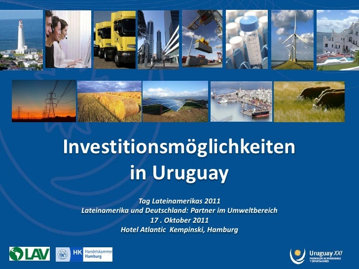 Investitionsmöglichkeiten        in Uruguay                  Tag Lateinamerikas 2011  Lateinamerika und Deutschland: Partn...
