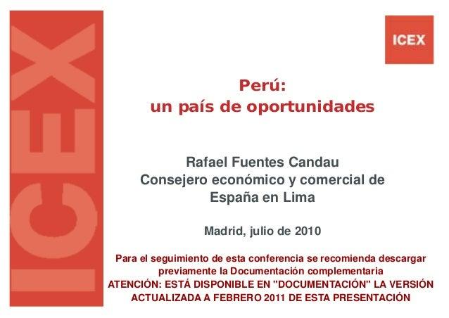 Perú:        un país de oportunidades            Rafael Fuentes Candau      Consejero económico y comercial de            ...