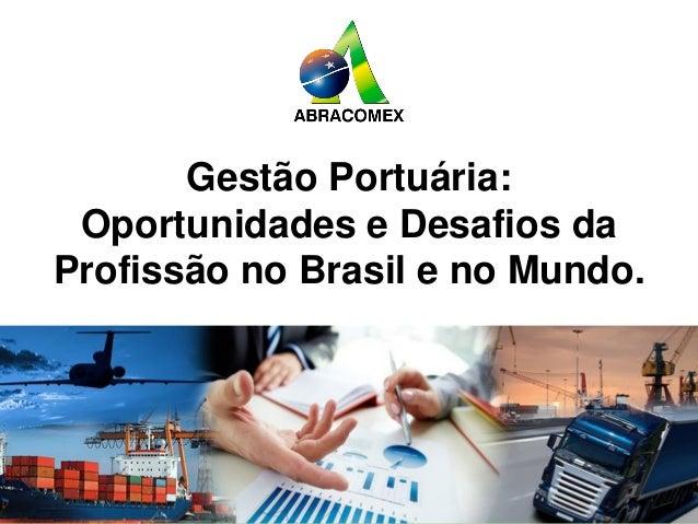 www.abracomex.org Gestão Portuária: Oportunidades e Desafios da Profissão no Brasil e no Mundo.