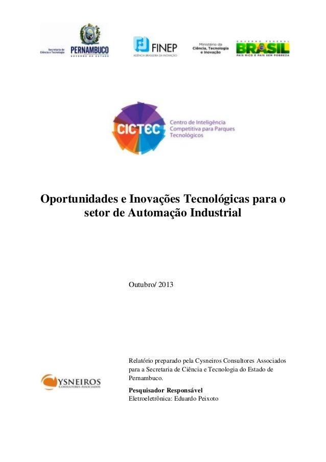 Oportunidades e Inovações Tecnológicas para o setor de Automação Industrial  Outubro/ 2013  Relatório preparado pela Cysne...