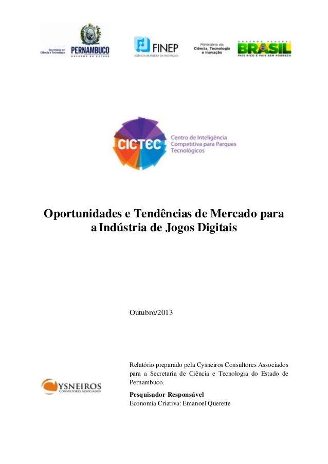 Oportunidades e Tendências de Mercado para a Indústria de Jogos Digitais  Outubro/2013  Relatório preparado pela Cysneiros...