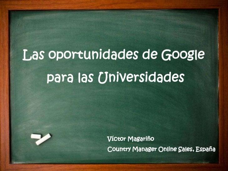 Las oportunidades de Google   para las Universidades      Working with a Telesales Agency                      Víctor Maga...