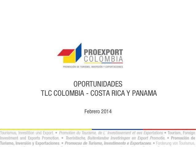 OPORTUNIDADES TLC COLOMBIA - COSTA RICA Y PANAMA Febrero 2014