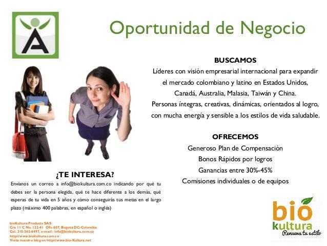Oportunidad de Negocio bioKultura Products SAS Cra 11 C No. 122-41 Ofic 607, Bogotá DC-Colombia Cel. 315-362-6497, e-mail ...