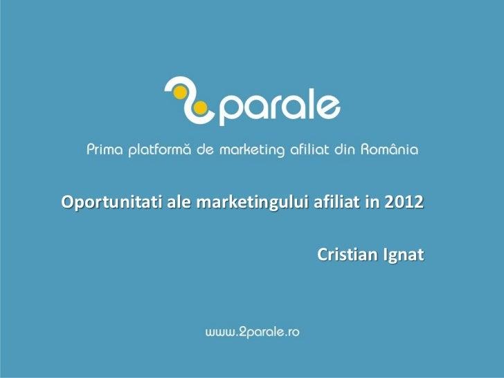 Oportunitati ale marketingului afiliat in 2012                                Cristian Ignat