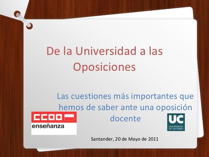 De la Universidad a las Oposiciones Las cuestiones más importantes que hemos de saber ante una oposición docente Santander...