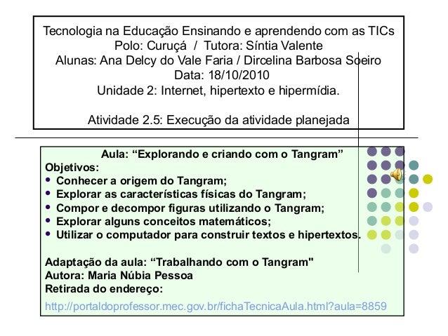 Tecnologia na Educação Ensinando e aprendendo com as TICs Polo: Curuçá / Tutora: Síntia Valente Alunas: Ana Delcy do Vale ...