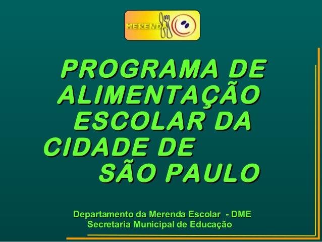 PROGRAMA DEPROGRAMA DEALIMENTAÇÃOALIMENTAÇÃOESCOLAR DAESCOLAR DACIDADE DECIDADE DESÃO PAULOSÃO PAULODepartamento da Merend...