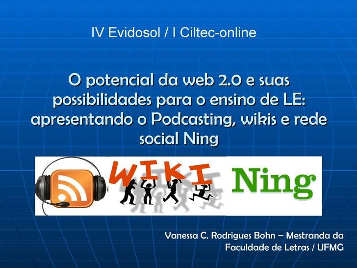O potencial da web 2.0 e suas possibilidades para o ensino de LE: apresentando o Podcasting, wikis e rede social Ning IV E...