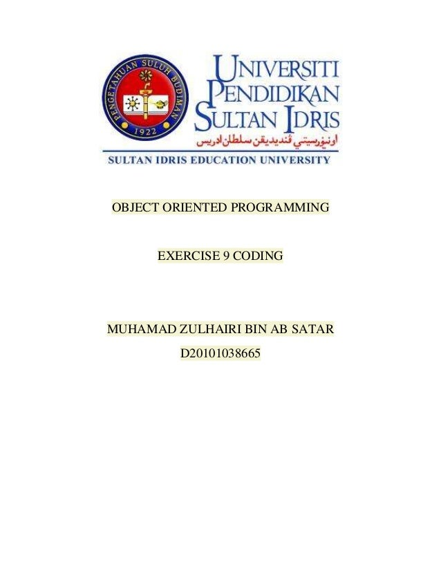OBJECT ORIENTED PROGRAMMING      EXERCISE 9 CODINGMUHAMAD ZULHAIRI BIN AB SATAR         D20101038665