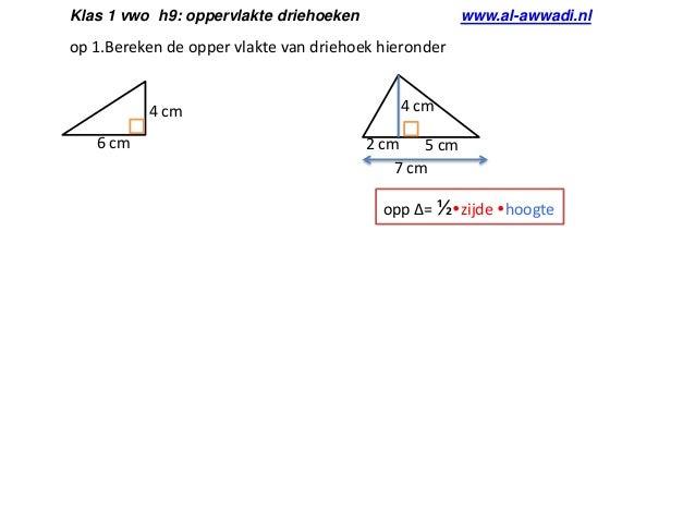 Klas 1 vwo h9: oppervlakte driehoeken  www.al-awwadi.nl  op 1.Bereken de opper vlakte van driehoek hieronder  4 cm 6 cm  4...