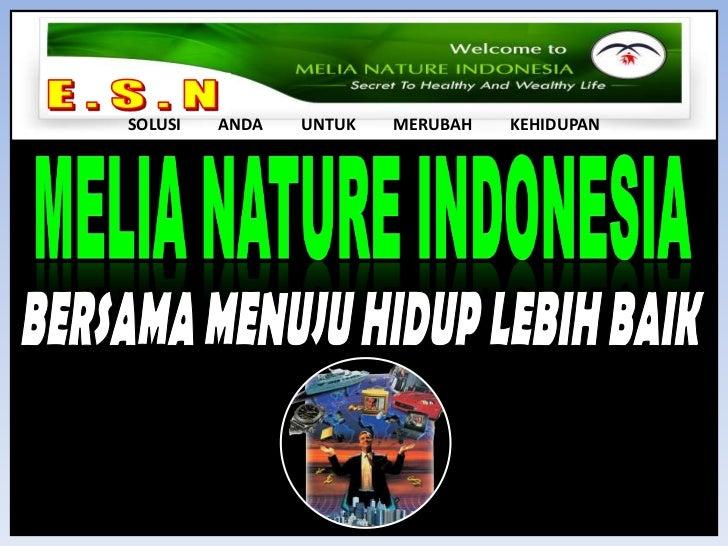 E . S . N <br />SOLUSI         ANDA         UNTUK         MERUBAH         KEHIDUPAN<br />MELIA NATURE INDONESIA<br />BERSA...