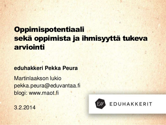 Oppimispotentiaali sekä oppimista ja ihmisyyttä tukeva arviointi eduhakkeri Pekka Peura Martinlaakson lukio pekka.peura@ed...