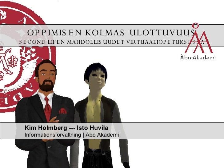 <ul><ul><ul><li>Kim Holmberg --- Isto Huvila Informationsförvaltning | Åbo Akademi </li></ul></ul></ul>OPPIMISEN KOLMAS UL...