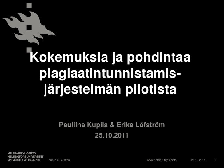 Kokemuksia ja pohdintaa plagiaatintunnistamis-  järjestelmän pilotista          Pauliina Kupila & Erika Löfström          ...