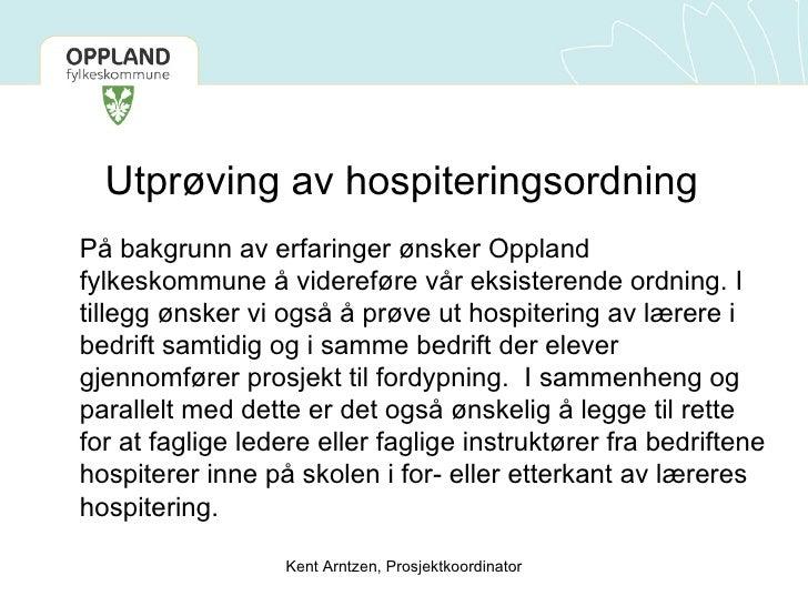 Utprøving av hospiteringsordning <ul><li>På bakgrunn av erfaringer ønsker Oppland fylkeskommune å videreføre vår eksistere...