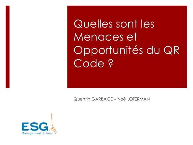 Quelles sont les  Menaces et  Opportunités du QR  Code ?  Quentin GARBAGE – Noé LOTERMAN