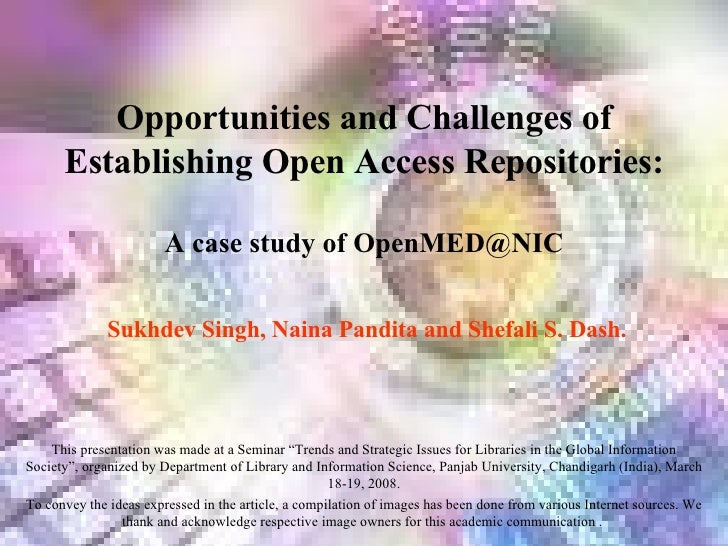 Sukhdev Singh, Naina Pandita and Shefali S. Dash. Opportunities and Challenges of Establishing Open Access Repositories:  ...