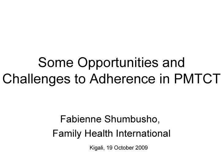 Opportunities and Challenges to Adherence: A Field Experience