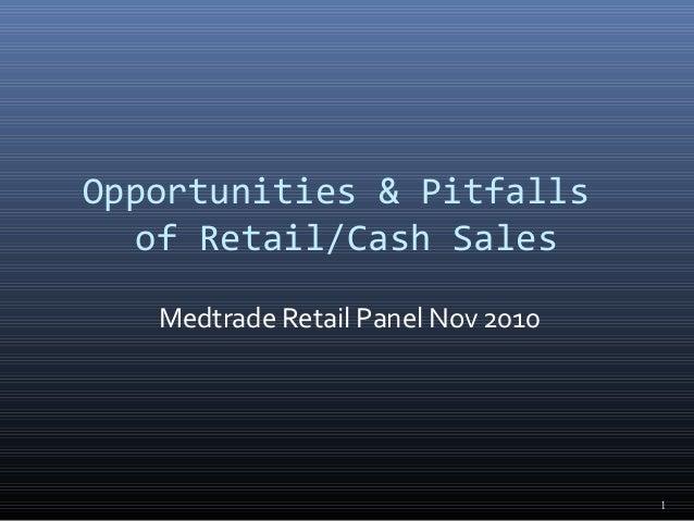 1 Opportunities & Pitfalls of Retail/Cash Sales Medtrade Retail Panel Nov 2010
