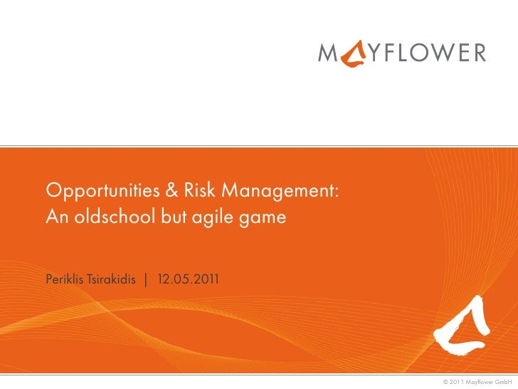 Opportunities & Risk Management:An oldschool but agile gamePeriklis Tsirakidis | 12.05.2011                               ...