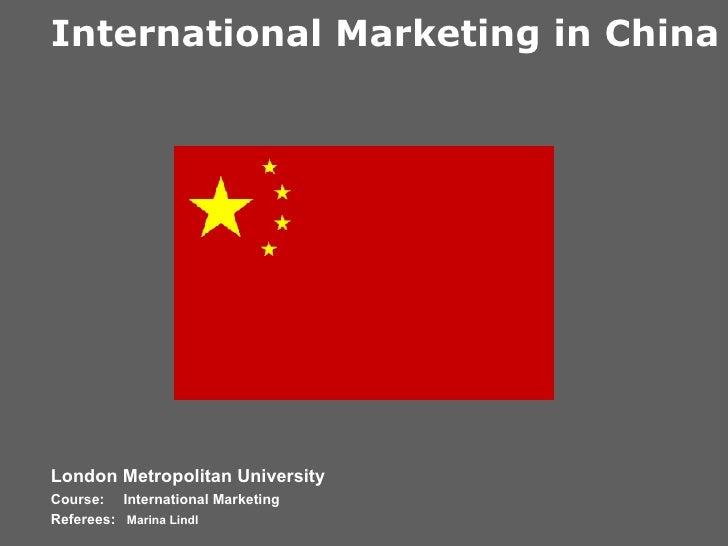 London Metropolitan University Course: International Marketing Referees:  Marina Lindl International Marketing in China