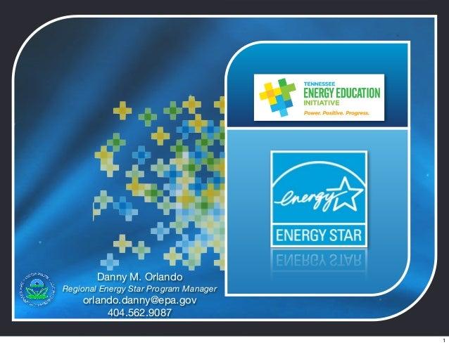 Danny M. Orlando Regional Energy Star Program Manager orlando.danny@epa.gov 404.562.9087 1